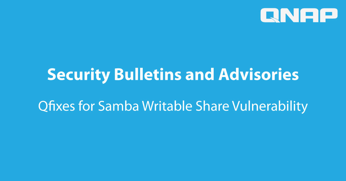 QNAP Releases Qfixes for Samba Writable Share Vulnerability - ACE